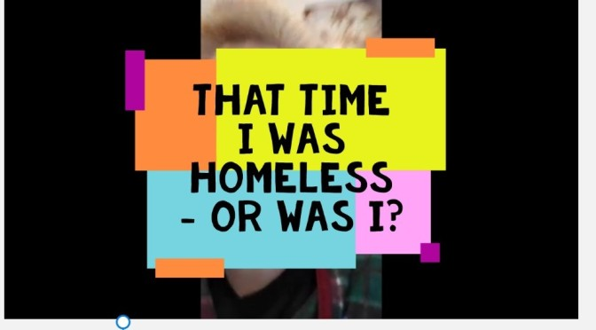 On Being Homeless. Video.