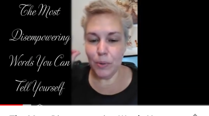 The Most Disempowering Phrase – Video