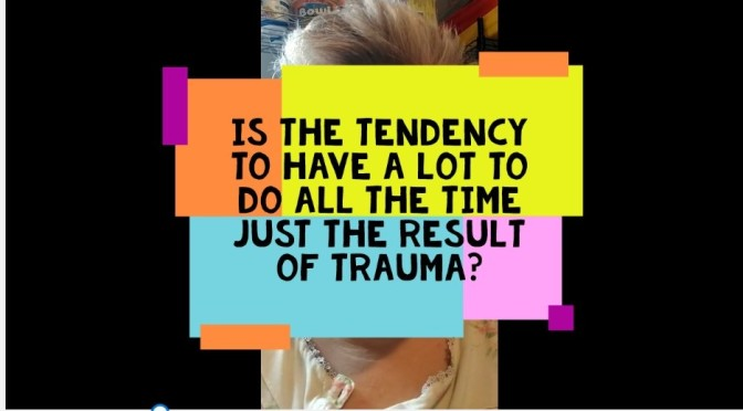 Addiction to Busy is a Trauma Response. Video.