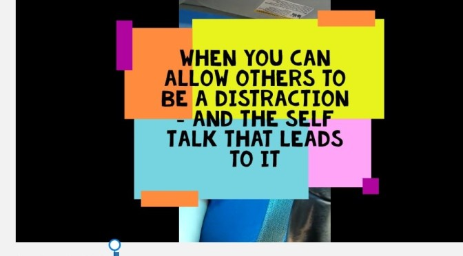 When Others Are A Distraction. Video.