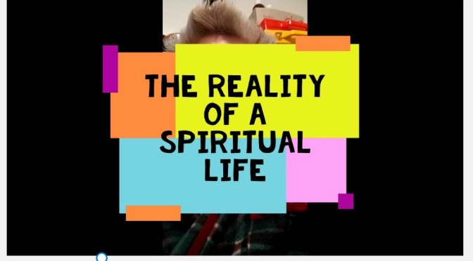 Reality of a Spiritual Life. Video